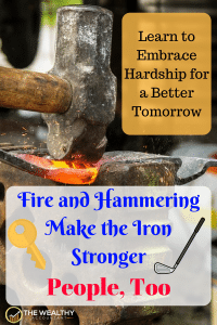 Tempering make the iron stronger and more pliable. People, too. Difficulties and hard times give you the strength to grow. #success #motivation #life #lifelessons #personalfinance #freedom #growth #strength