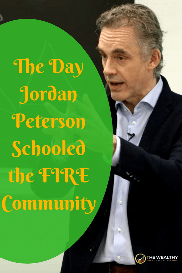 Bisagra Consultar sacudir  The Day Jordan Peterson Schooled the FIRE Community - The Wealthy Accountant
