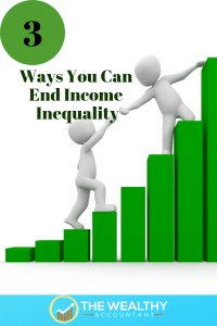 3 ways you can end income inequality and narrow the wealth gap. Together we can change the world.