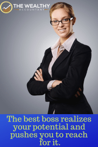 The best boss sees your potential and pushes you to reach for it. The best leaders bring the best out of others.