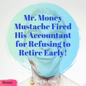 Mr. Money Mustache fired his accountant for refusing to retire early. Humor. #FIRE #FIREcommunity #earlyretirement #retirement #financialindependence #humor #funny #comedy #MMM #mrmoneymustache #fired