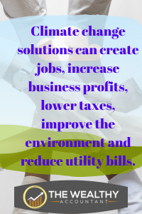 Climate change solutions can create jobs, increase business profits, lower taxes, improve the environment and reduce utility bills. #environment #utilitybills #propertytaxes #taxes #climatechange #globalwarming #jobs #profits #business profits