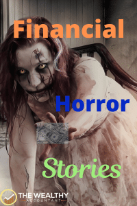 Financial horror stories can teach us lot. Prevent disaster before it strikes. Learn the lessons of those who failed before. #horrorstories #horror #financialhorrorstories #Halloween #scary