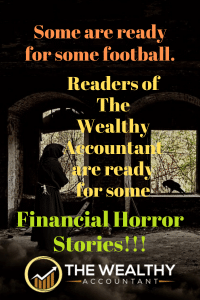 Some are ready for some football. Readers of The Wealthy Accountant blog are ready for some FINANCIAL HORROR STORIES! #Halloween #horror #horrorstories #football #Money #disasters #scarystories #fear #goblins